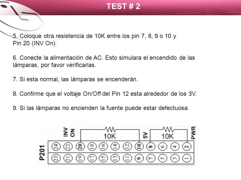 TEST # 2 5. Coloque otra resistencia de 10K entre los pin 7, 8, 9 o 10 y Pin 20 (INV On). 6. Conecte la alimentación de AC. Esto simulara el encendido