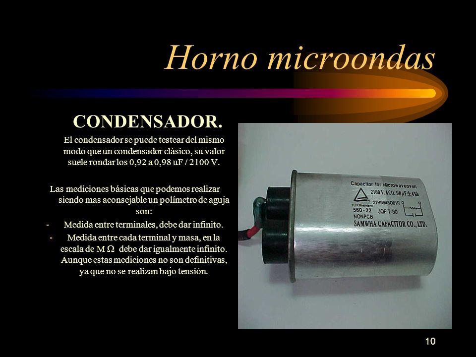 10 Horno microondas CONDENSADOR. El condensador se puede testear del mismo modo que un condensador clásico, su valor suele rondar los 0,92 a 0,98 uF /