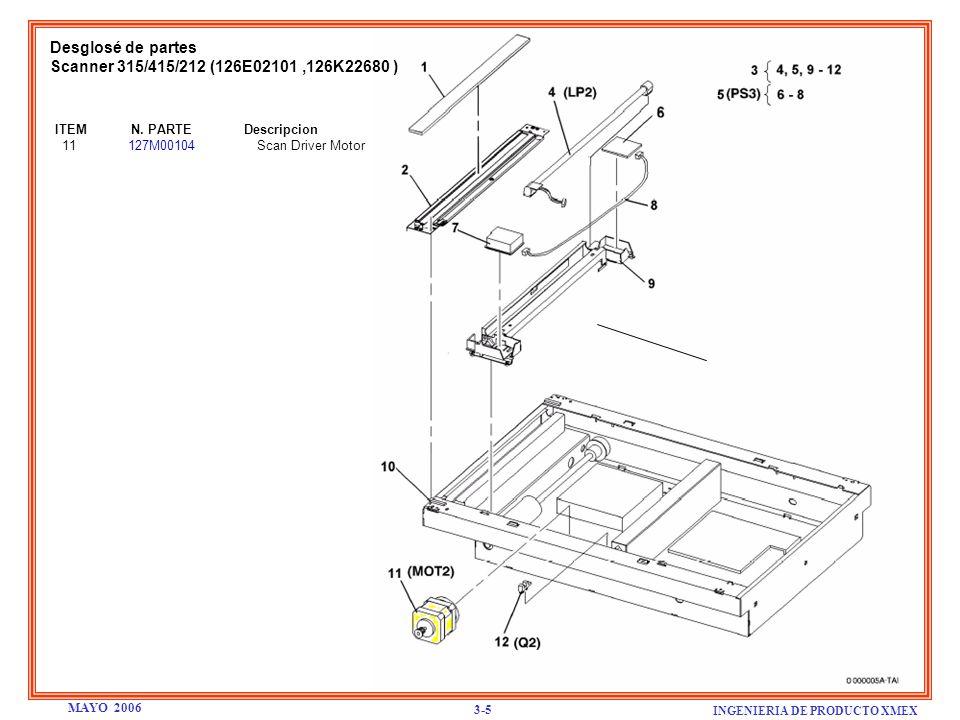 Desglosé de partes Scanner 315/415/212 (126E02101,126K22680 ) ITEM N. PARTE Descripcion 11 127M00104 Scan Driver Motor INGENIERIA DE PRODUCTO XMEX 3-5