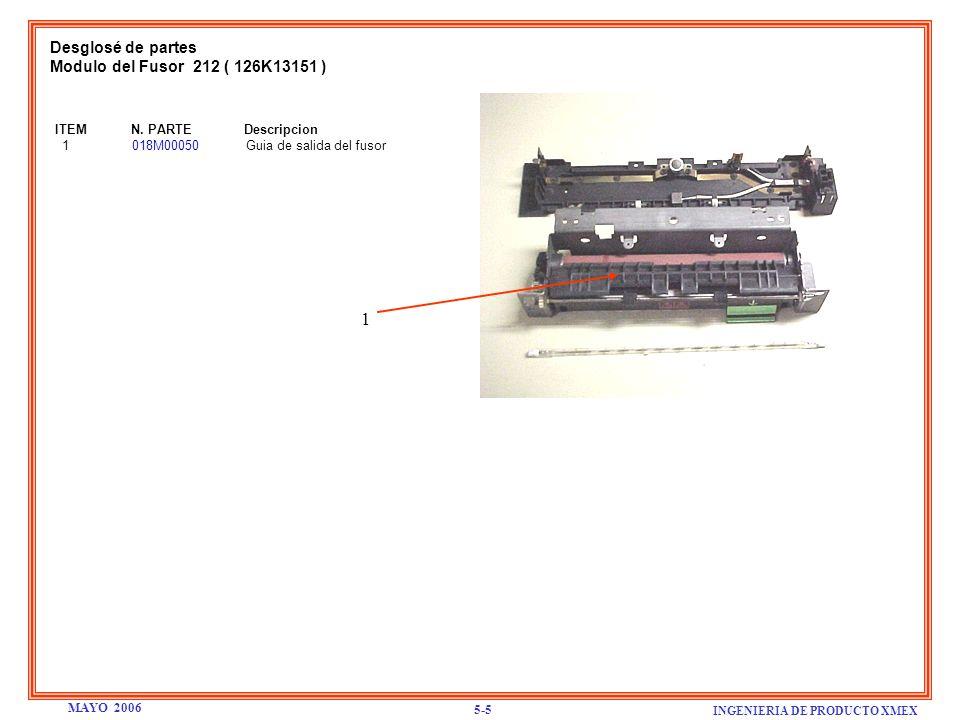 Desglosé de partes Modulo del Fusor 212 ( 126K13151 ) ITEM N. PARTE Descripcion 1 018M00050 Guia de salida del fusor INGENIERIA DE PRODUCTO XMEX 5-5 M