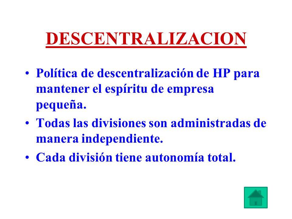 DESCENTRALIZACION Política de descentralización de HP para mantener el espíritu de empresa pequeña. Todas las divisiones son administradas de manera i