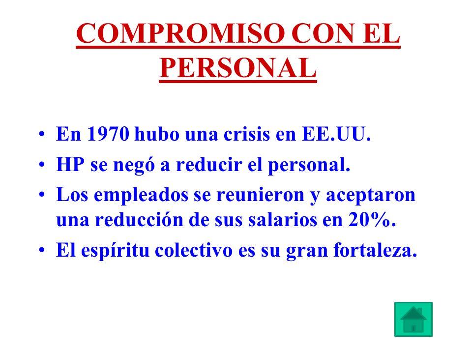 COMPROMISO CON EL PERSONAL En 1970 hubo una crisis en EE.UU. HP se negó a reducir el personal. Los empleados se reunieron y aceptaron una reducción de