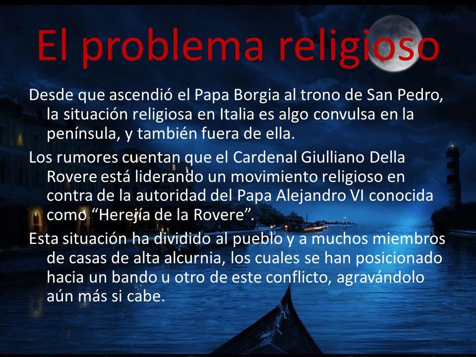 El problema religioso Desde que ascendió el Papa Borgia al trono de San Pedro, la situación religiosa en Italia es algo convulsa en la península, y ta