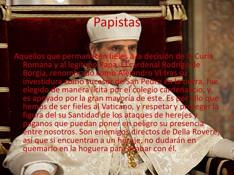 Papistas Aquellos que permanecen fieles a la decisión de la Curia Romana y al legítimo Papa. El cardenal Rodrigo de Borgia, renombrado como Alejandro