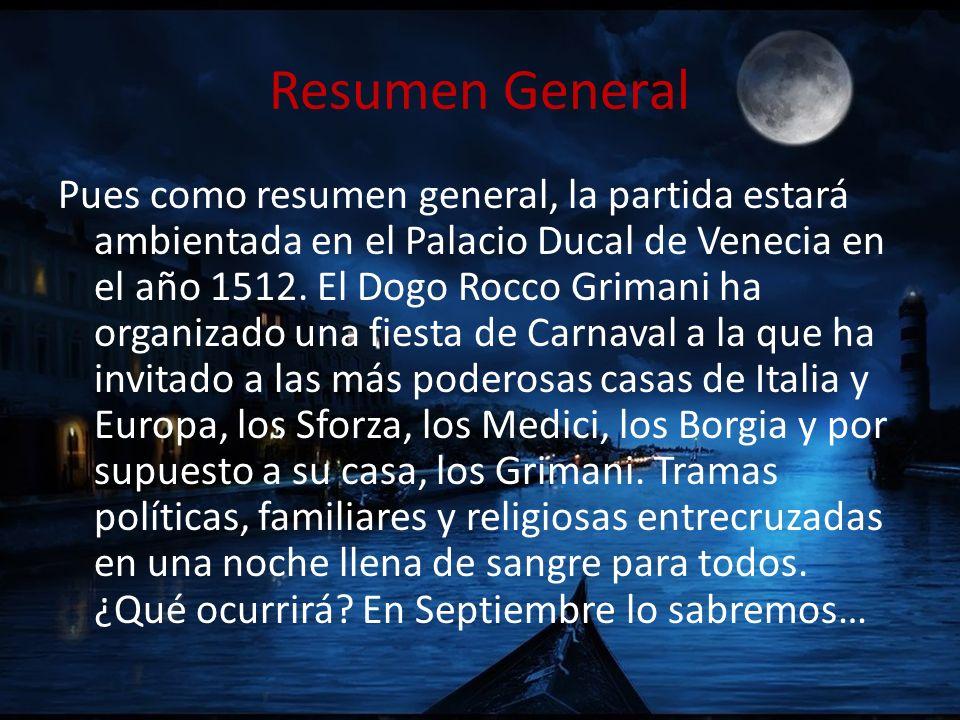 Resumen General Pues como resumen general, la partida estará ambientada en el Palacio Ducal de Venecia en el año 1512. El Dogo Rocco Grimani ha organi