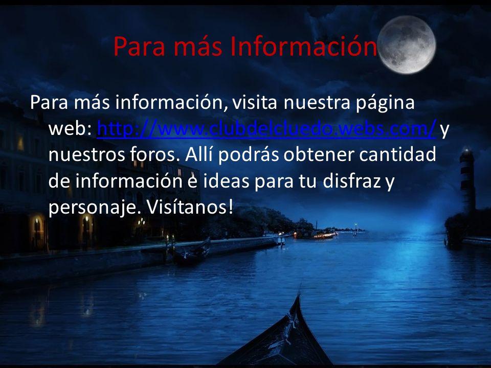 Para más Información Para más información, visita nuestra página web: http://www.clubdelcluedo.webs.com/ y nuestros foros. Allí podrás obtener cantida