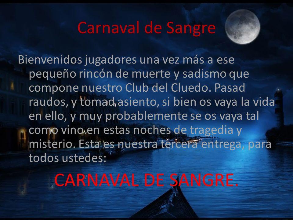Carnaval de Sangre Bienvenidos jugadores una vez más a ese pequeño rincón de muerte y sadismo que compone nuestro Club del Cluedo. Pasad raudos, y tom