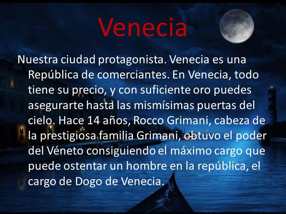 Venecia Nuestra ciudad protagonista. Venecia es una República de comerciantes. En Venecia, todo tiene su precio, y con suficiente oro puedes asegurart