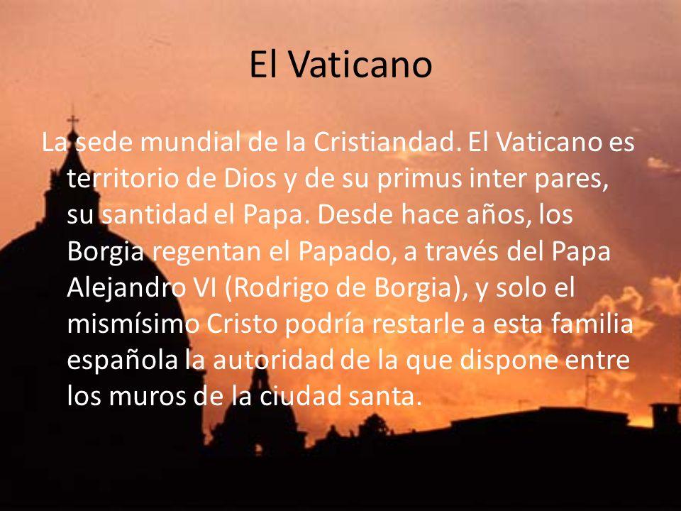 El Vaticano La sede mundial de la Cristiandad. El Vaticano es territorio de Dios y de su primus inter pares, su santidad el Papa. Desde hace años, los