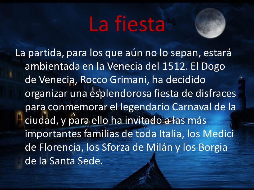 La fiesta La partida, para los que aún no lo sepan, estará ambientada en la Venecia del 1512. El Dogo de Venecia, Rocco Grimani, ha decidido organizar