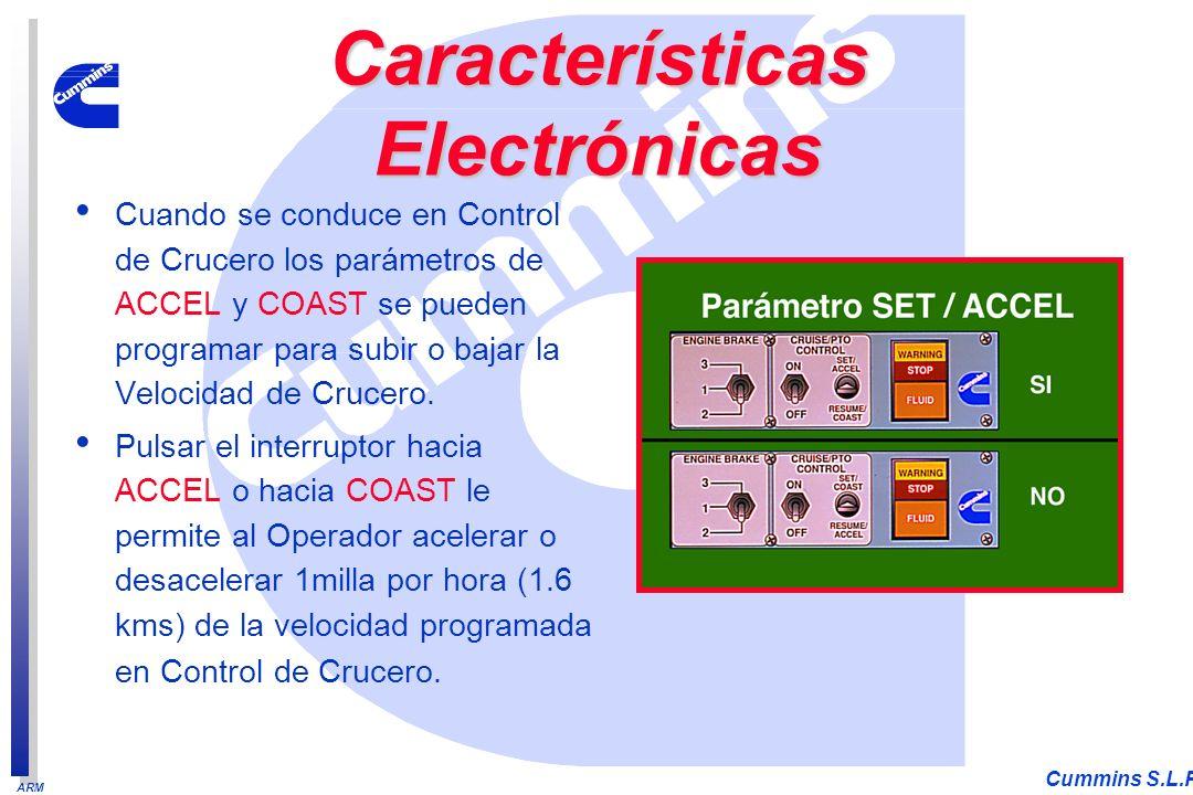 ARM Cummins S.L.P. Cuando se conduce en Control de Crucero los parámetros de ACCEL y COAST se pueden programar para subir o bajar la Velocidad de Cruc