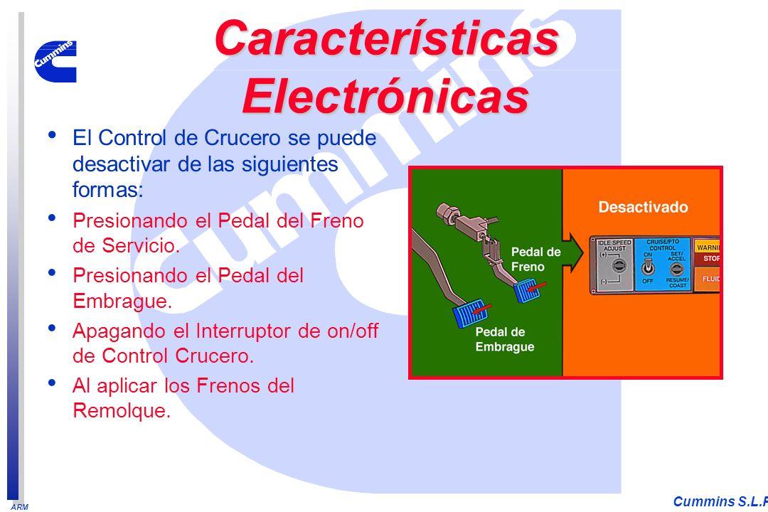 ARM Cummins S.L.P. El Control de Crucero se puede desactivar de las siguientes formas: Presionando el Pedal del Freno de Servicio. Presionando el Peda