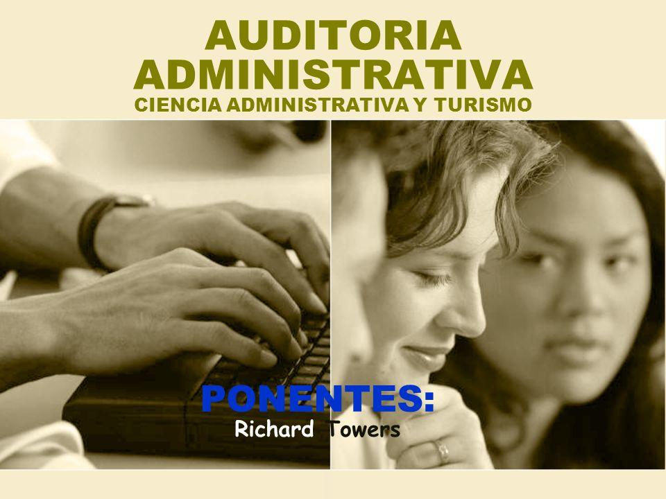 AUDITORIA ADMINISTRATIVA CIENCIA ADMINISTRATIVA Y TURISMO PONENTES: Richard Towers