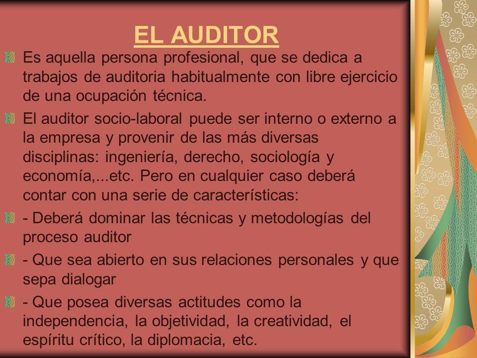 EL AUDITOR Es aquella persona profesional, que se dedica a trabajos de auditoria habitualmente con libre ejercicio de una ocupación técnica. El audito