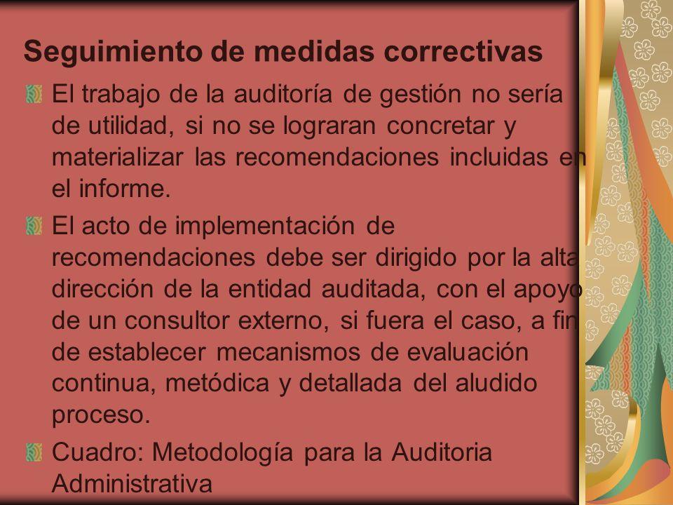 Seguimiento de medidas correctivas El trabajo de la auditoría de gestión no sería de utilidad, si no se lograran concretar y materializar las recomend