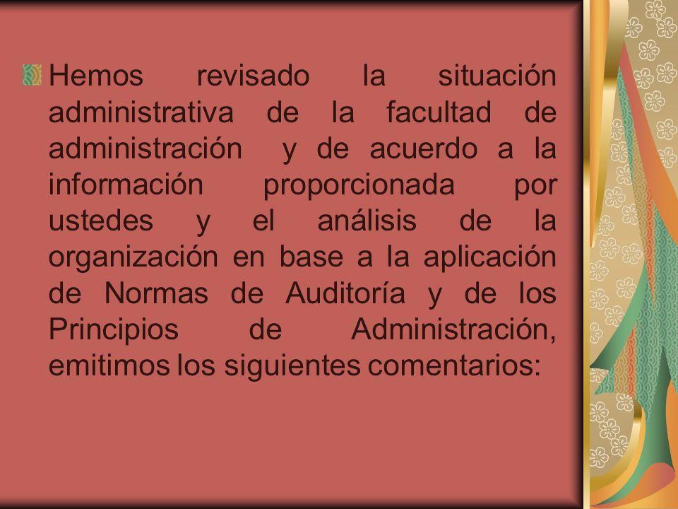 Hemos revisado la situación administrativa de la facultad de administración y de acuerdo a la información proporcionada por ustedes y el análisis de l