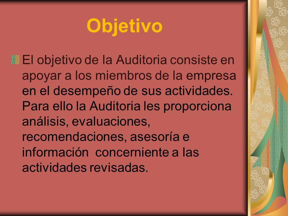 Objetivo El objetivo de la Auditoria consiste en apoyar a los miembros de la empresa en el desempeño de sus actividades. Para ello la Auditoria les pr