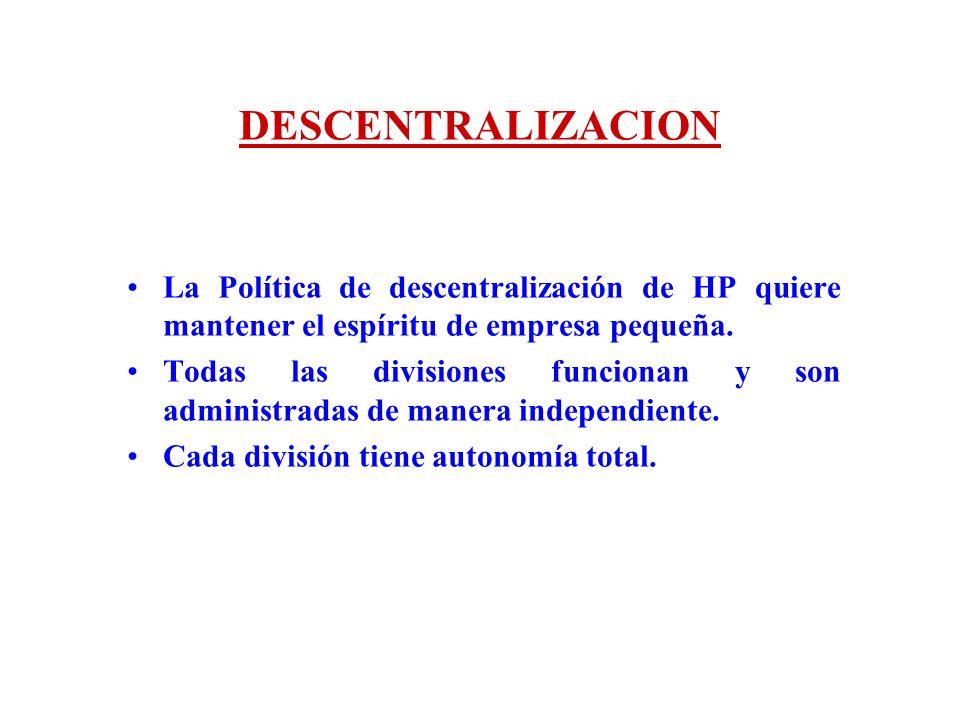DESCENTRALIZACION La Política de descentralización de HP quiere mantener el espíritu de empresa pequeña. Todas las divisiones funcionan y son administ