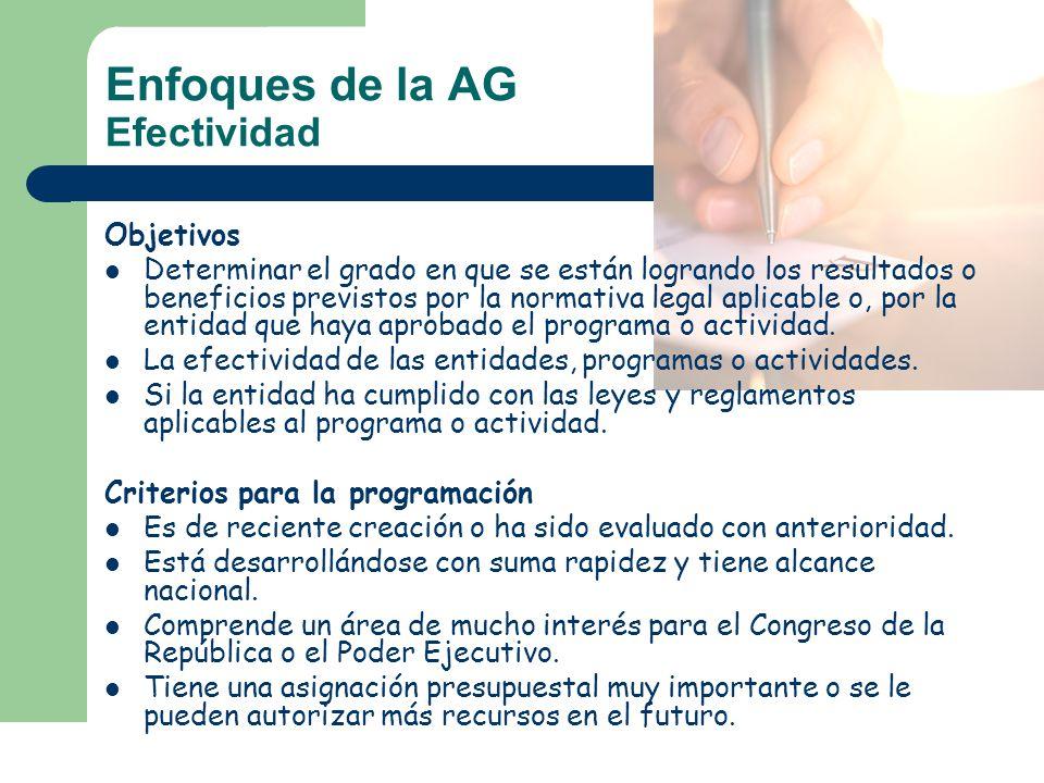 Enfoques de la AG Efectividad Objetivos Determinar el grado en que se están logrando los resultados o beneficios previstos por la normativa legal apli