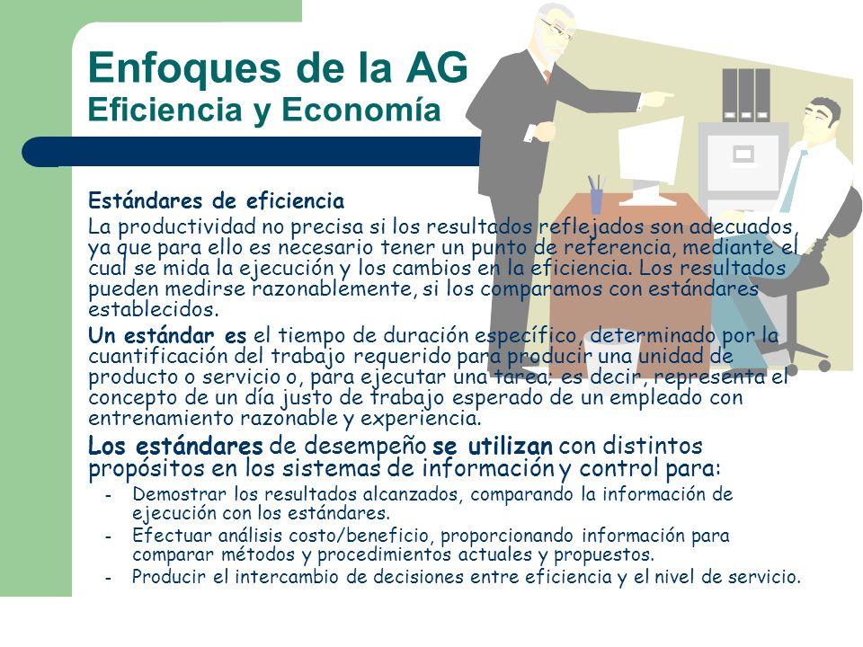 Enfoques de la AG Eficiencia y Economía Estándares de eficiencia La productividad no precisa si los resultados reflejados son adecuados, ya que para e