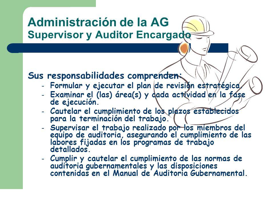 Administración de la AG Supervisor y Auditor Encargado Sus responsabilidades comprenden: – Formular y ejecutar el plan de revisión estratégica. – Exam