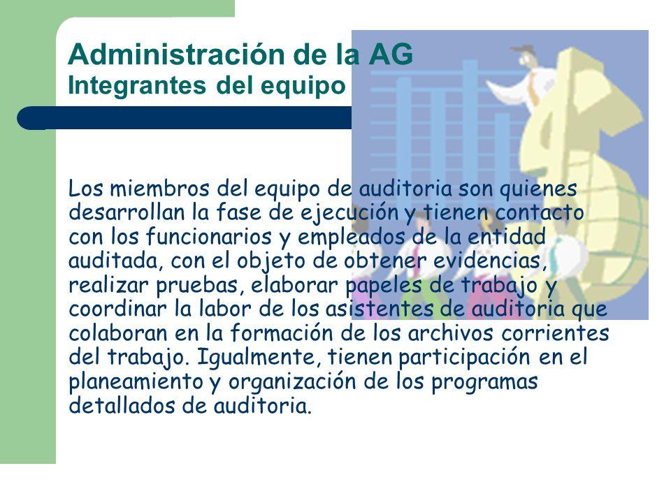 Administración de la AG Integrantes del equipo Los miembros del equipo de auditoria son quienes desarrollan la fase de ejecución y tienen contacto con