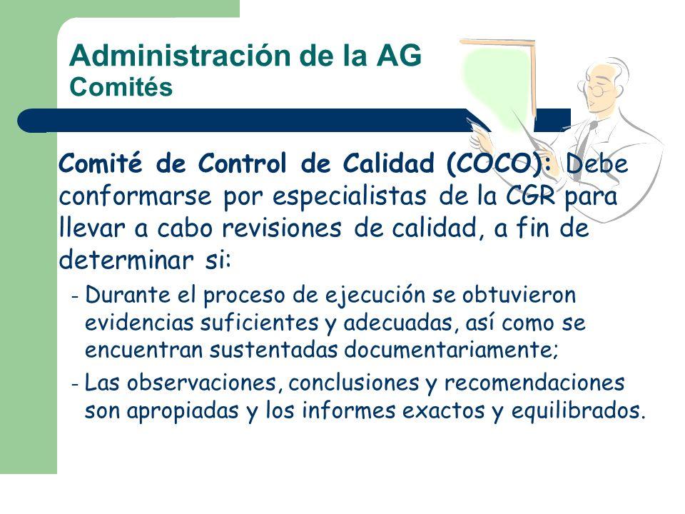 Administración de la AG Comités Comité de Control de Calidad (COCO): Debe conformarse por especialistas de la CGR para llevar a cabo revisiones de cal