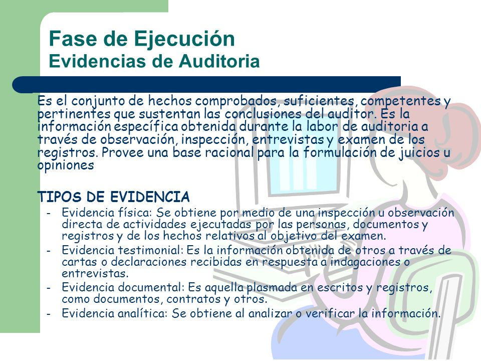 Fase de Ejecución Evidencias de Auditoria Es el conjunto de hechos comprobados, suficientes, competentes y pertinentes que sustentan las conclusiones