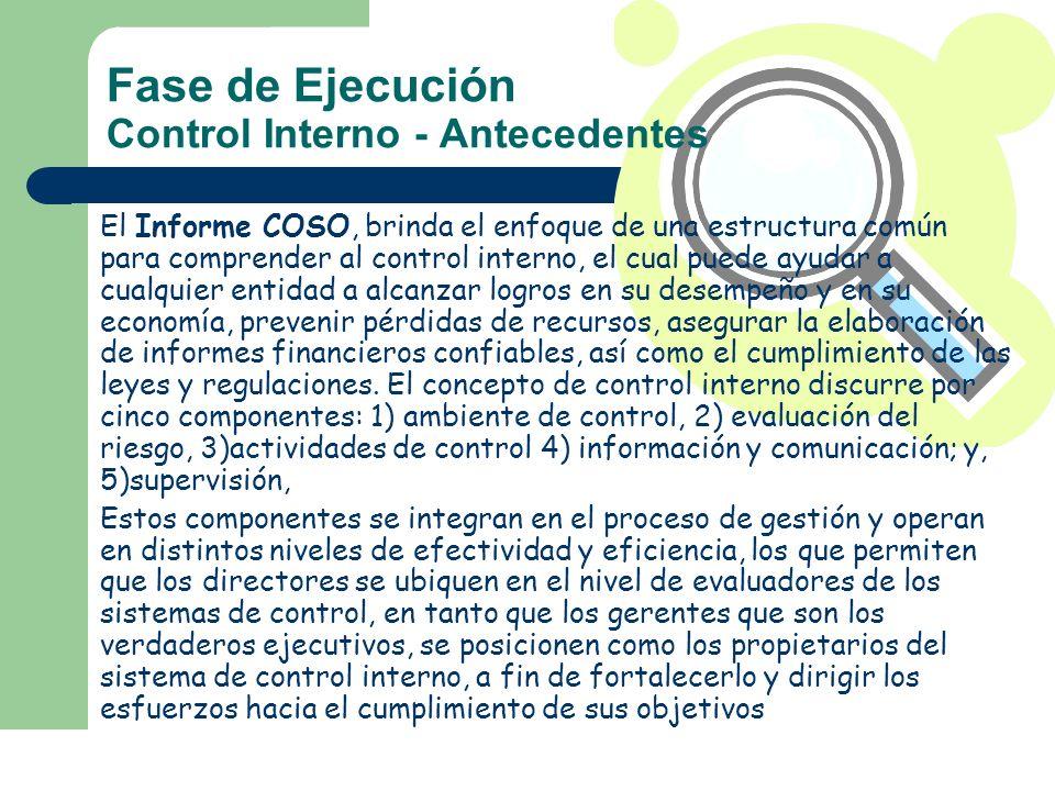 Fase de Ejecución Control Interno - Antecedentes El Informe COSO, brinda el enfoque de una estructura común para comprender al control interno, el cua