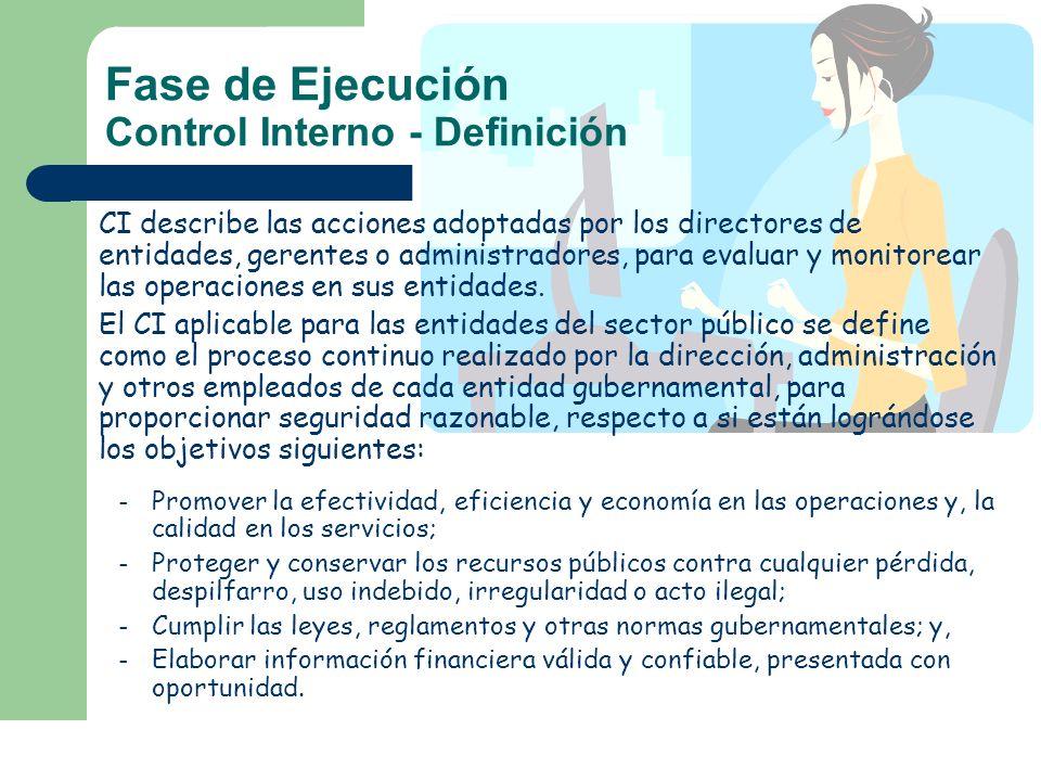 Fase de Ejecución Control Interno - Definición CI describe las acciones adoptadas por los directores de entidades, gerentes o administradores, para ev