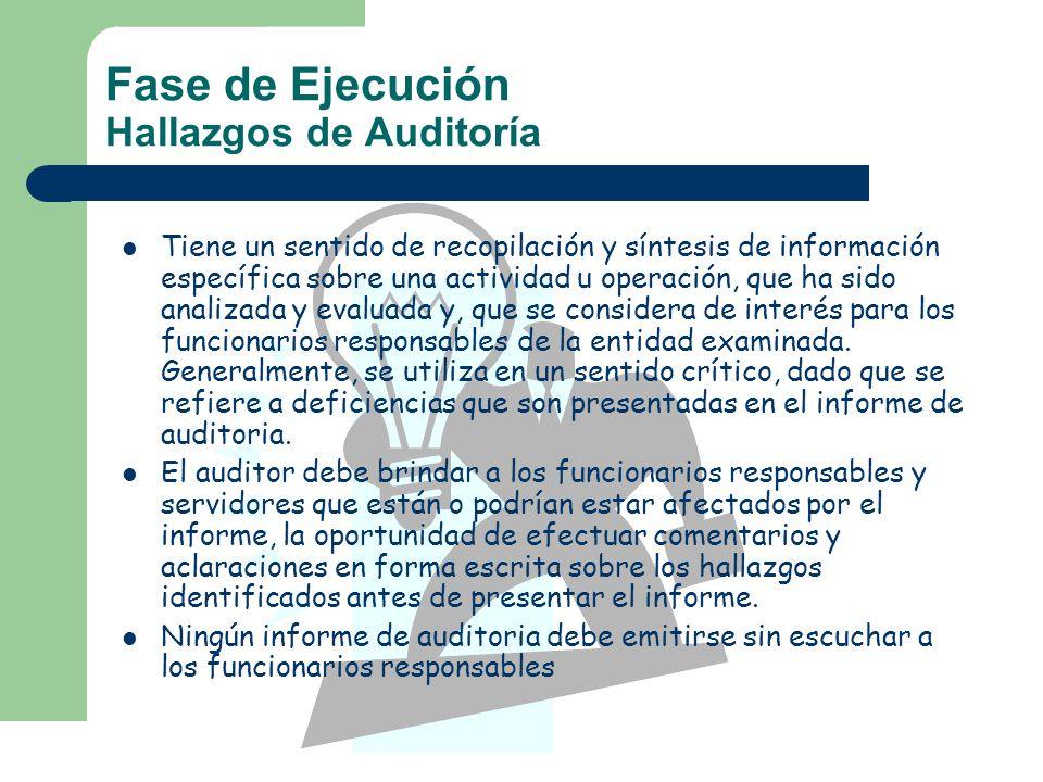 Fase de Ejecución Hallazgos de Auditoría Tiene un sentido de recopilación y síntesis de información específica sobre una actividad u operación, que ha