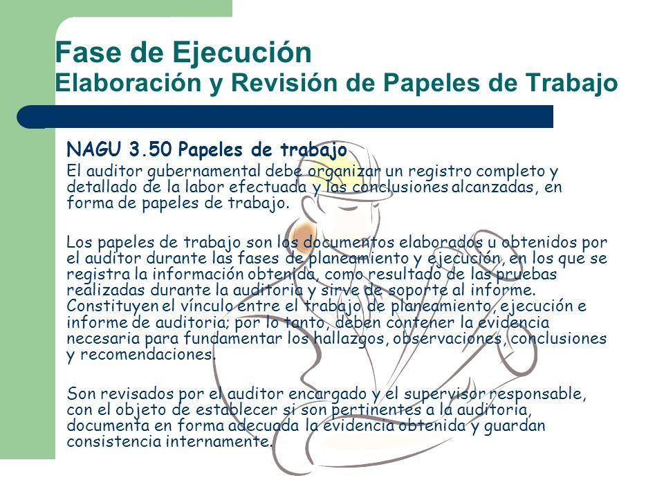 Fase de Ejecución Elaboración y Revisión de Papeles de Trabajo NAGU 3.50 Papeles de trabajo El auditor gubernamental debe organizar un registro comple