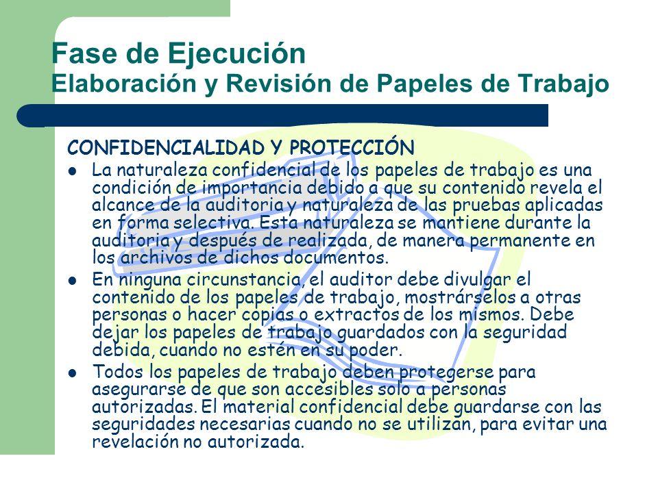 Fase de Ejecución Elaboración y Revisión de Papeles de Trabajo CONFIDENCIALIDAD Y PROTECCIÓN La naturaleza confidencial de los papeles de trabajo es u