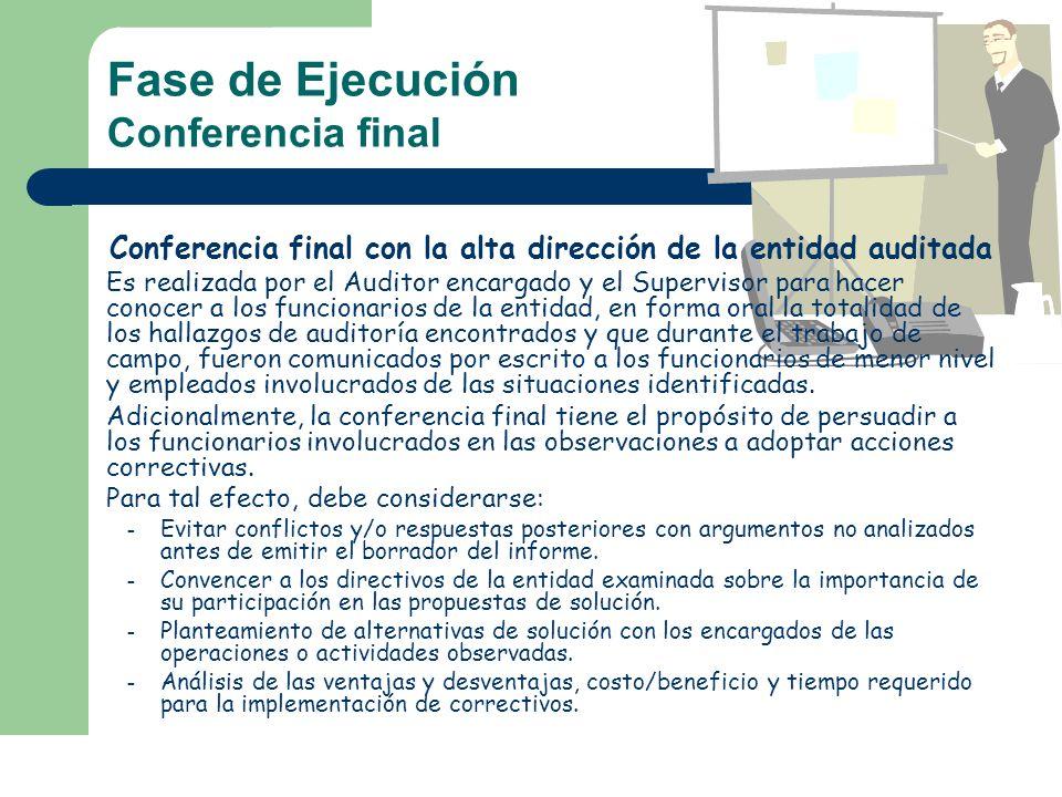 Fase de Ejecución Conferencia final Conferencia final con la alta dirección de la entidad auditada Es realizada por el Auditor encargado y el Supervis