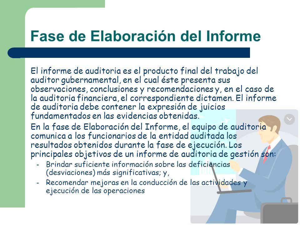 Fase de Elaboración del Informe El informe de auditoria es el producto final del trabajo del auditor gubernamental, en el cual éste presenta sus obser