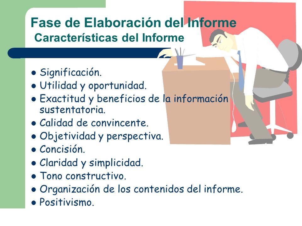 Fase de Elaboración del Informe Características del Informe Significación. Utilidad y oportunidad. Exactitud y beneficios de la información sustentato