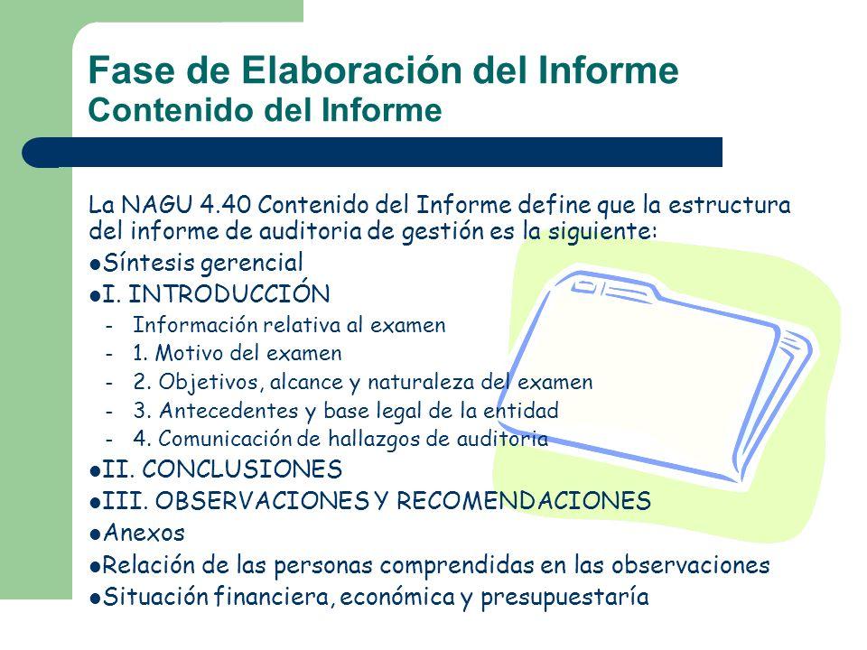 Fase de Elaboración del Informe Contenido del Informe La NAGU 4.40 Contenido del Informe define que la estructura del informe de auditoria de gestión
