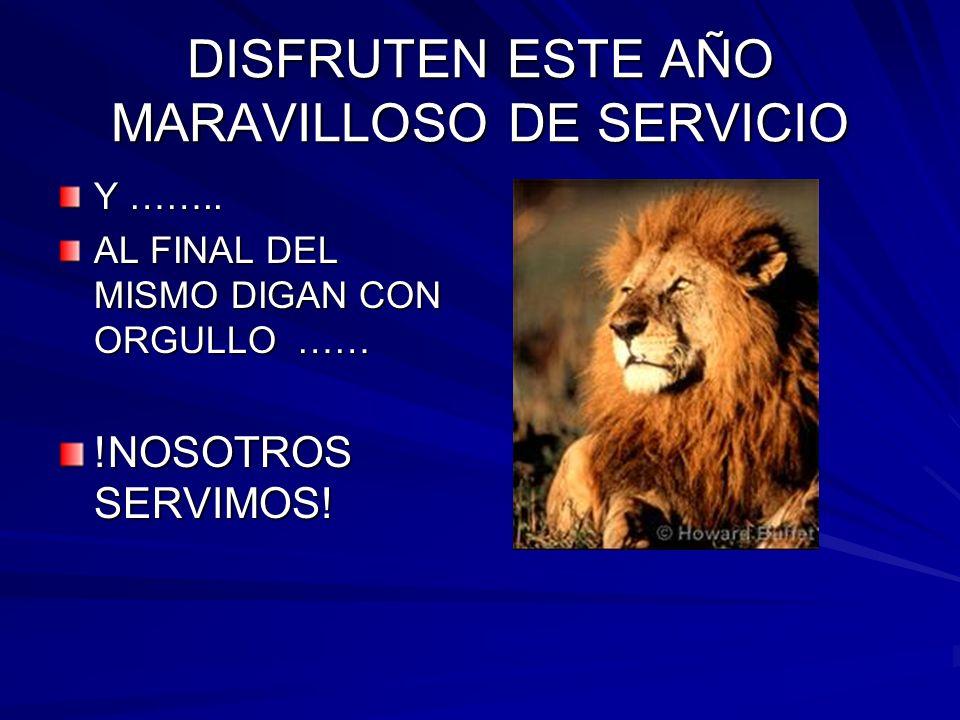 DISFRUTEN ESTE AÑO MARAVILLOSO DE SERVICIO Y ……..