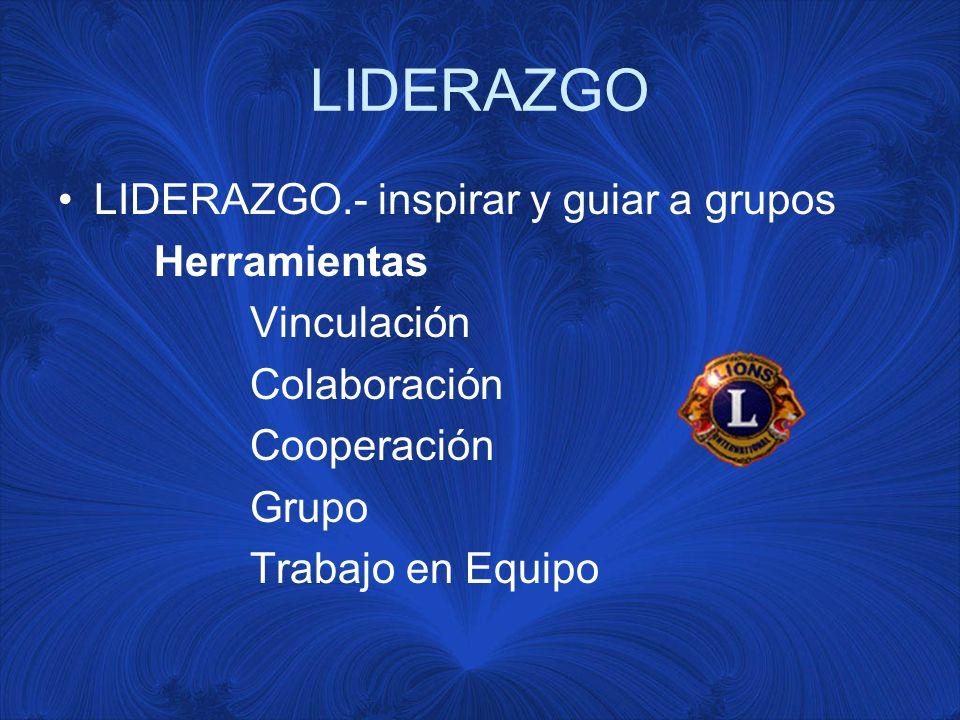 LIDERAZGO LIDERAZGO.- inspirar y guiar a grupos Herramientas Vinculación Colaboración Cooperación Grupo Trabajo en Equipo
