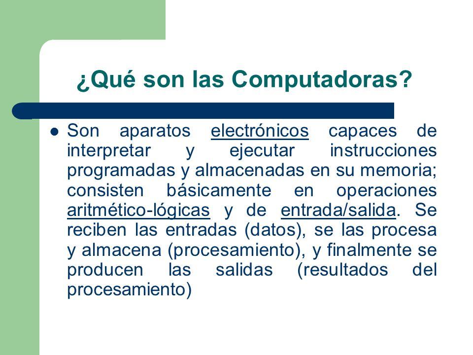 ¿Qué son las Computadoras? Son aparatos electrónicos capaces de interpretar y ejecutar instrucciones programadas y almacenadas en su memoria; consiste