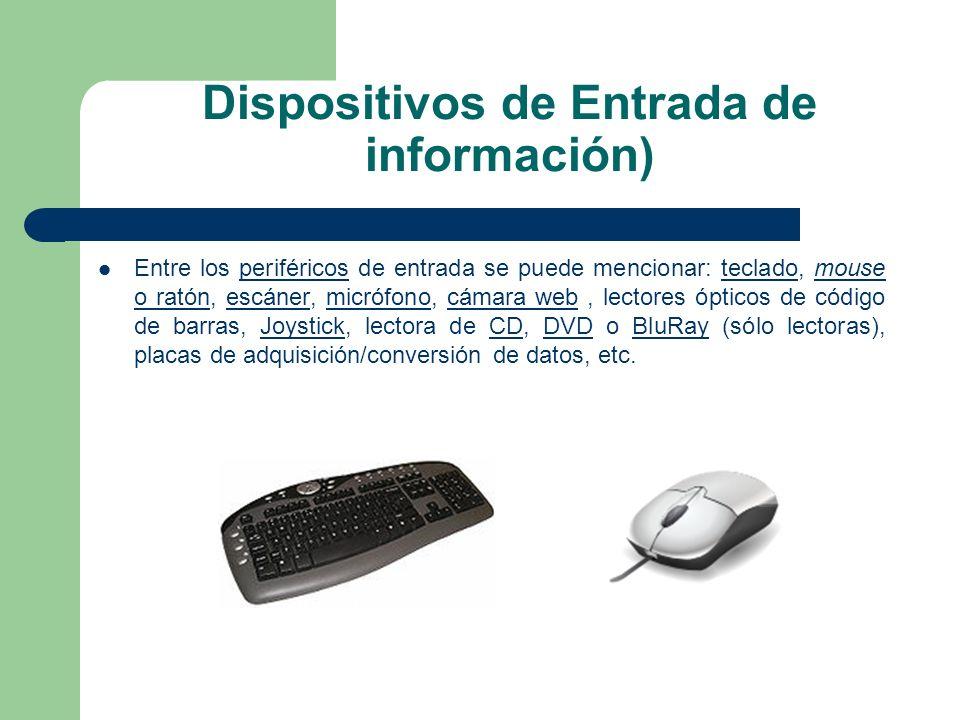 Dispositivos de Entrada de información) Entre los periféricos de entrada se puede mencionar: teclado, mouse o ratón, escáner, micrófono, cámara web, l