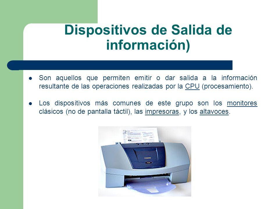 Dispositivos de Salida de información) Son aquellos que permiten emitir o dar salida a la información resultante de las operaciones realizadas por la