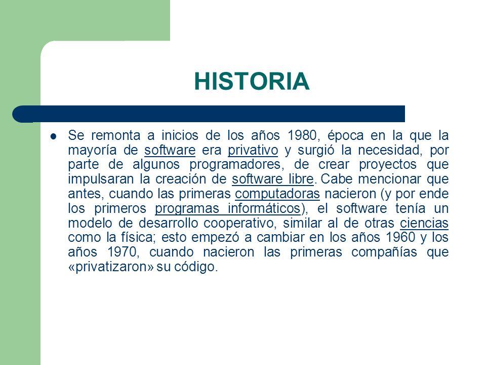 HISTORIA Se remonta a inicios de los años 1980, época en la que la mayoría de software era privativo y surgió la necesidad, por parte de algunos progr