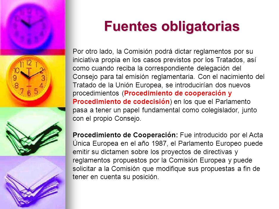 Fuentes obligatorias Procedimiento de codecisión: La Unión Europea, como comunidad de Derecho con personalidad jurídica internacional, posee un sistema propio de producción normativa, autónomo y diferenciado de la mecánica legislativa interna de sus Estados miembros.