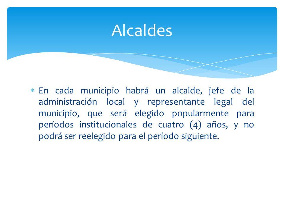 En cada municipio habrá un alcalde, jefe de la administración local y representante legal del municipio, que será elegido popularmente para períodos i