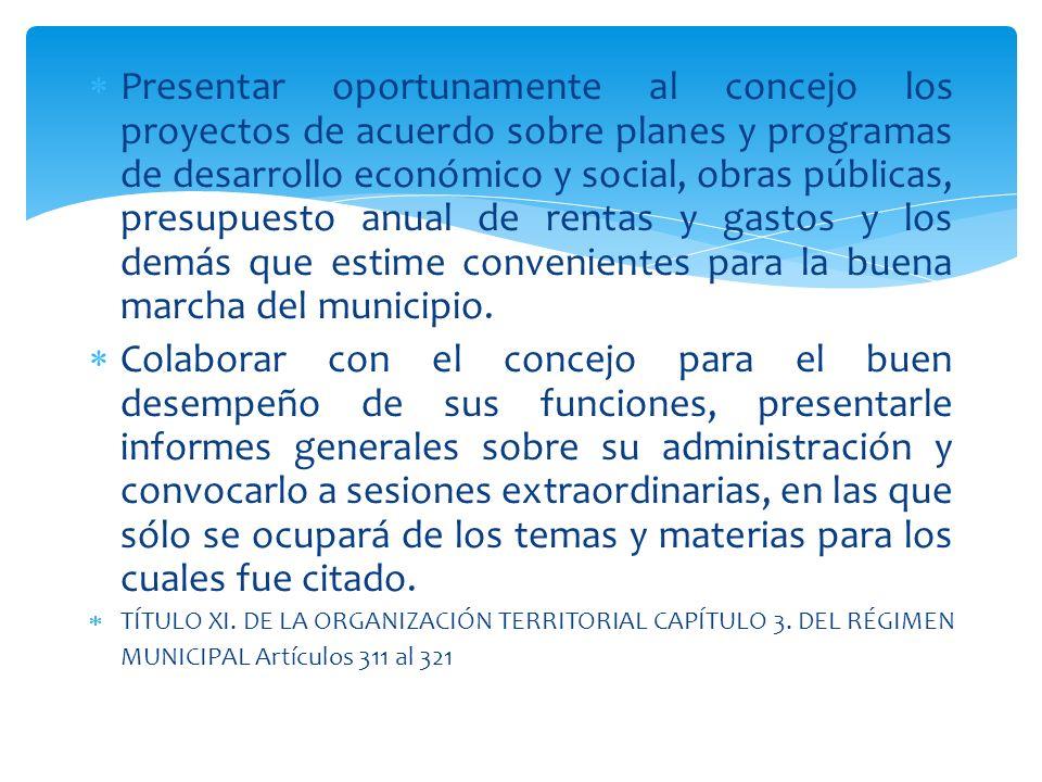 Presentar oportunamente al concejo los proyectos de acuerdo sobre planes y programas de desarrollo económico y social, obras públicas, presupuesto anu