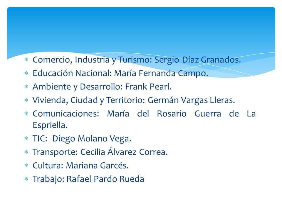 Comercio, Industria y Turismo: Sergio Díaz Granados. Educación Nacional: María Fernanda Campo. Ambiente y Desarrollo: Frank Pearl. Vivienda, Ciudad y