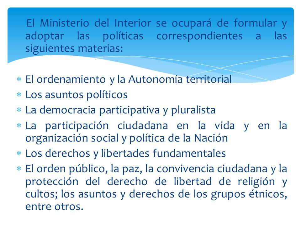 El Ministerio del Interior se ocupará de formular y adoptar las políticas correspondientes a las siguientes materias: El ordenamiento y la Autonomía t