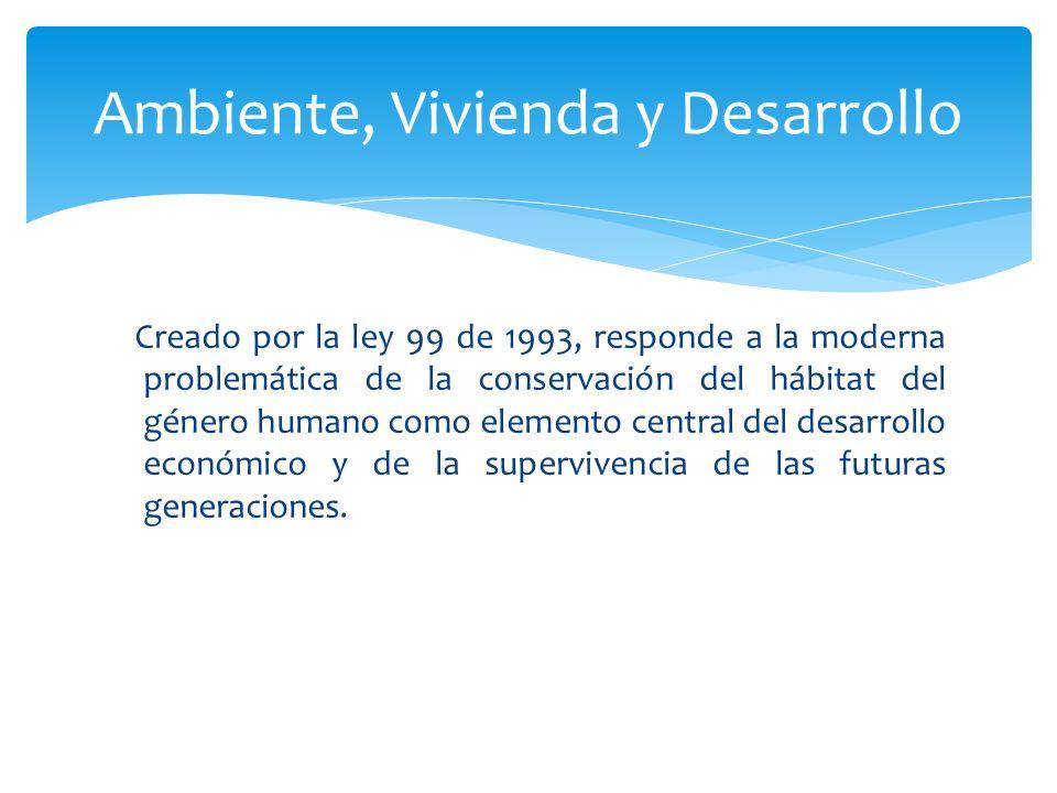 Creado por la ley 99 de 1993, responde a la moderna problemática de la conservación del hábitat del género humano como elemento central del desarrollo