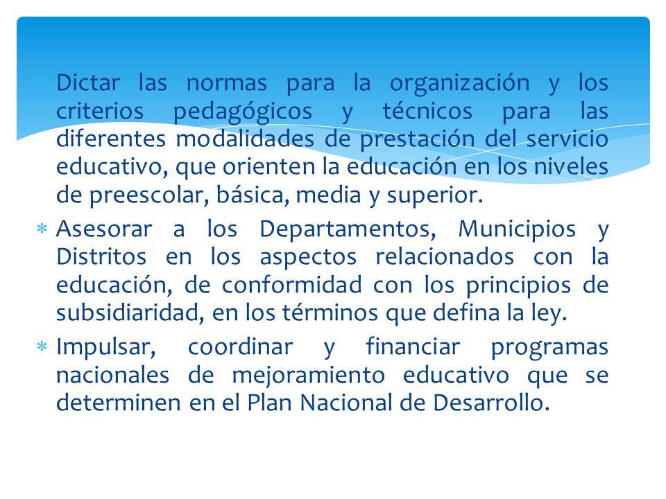 Dictar las normas para la organización y los criterios pedagógicos y técnicos para las diferentes modalidades de prestación del servicio educativo, qu